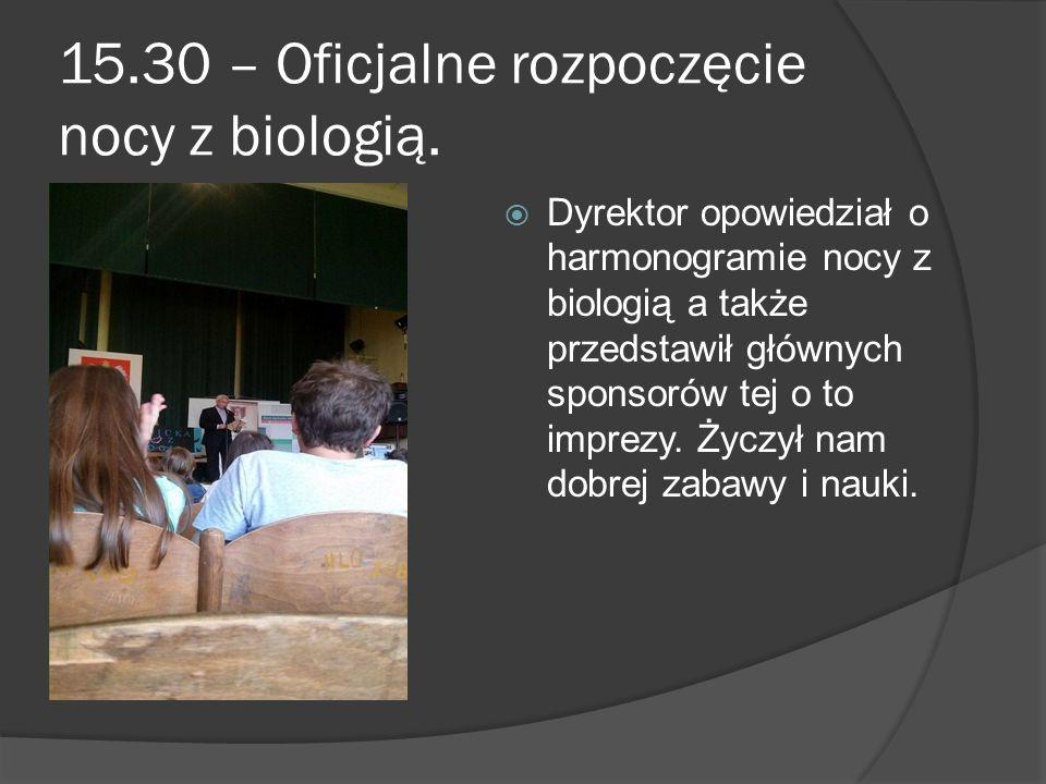 15.30 – Oficjalne rozpoczęcie nocy z biologią.  Dyrektor opowiedział o harmonogramie nocy z biologią a także przedstawił głównych sponsorów tej o to