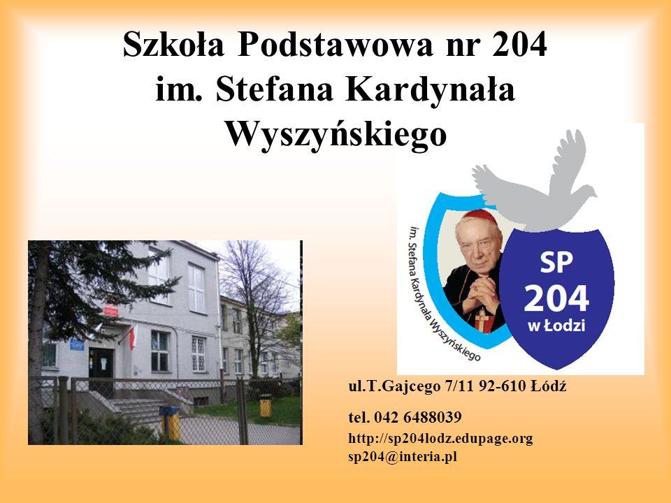 ul.T.Gajcego 7/11 92-610 Łódź tel. 042 6488039 http://sp204lodz.edupage.org sp204@interia.pl Szkoła Podstawowa nr 204 im. Stefana Kardynała Wyszyńskie
