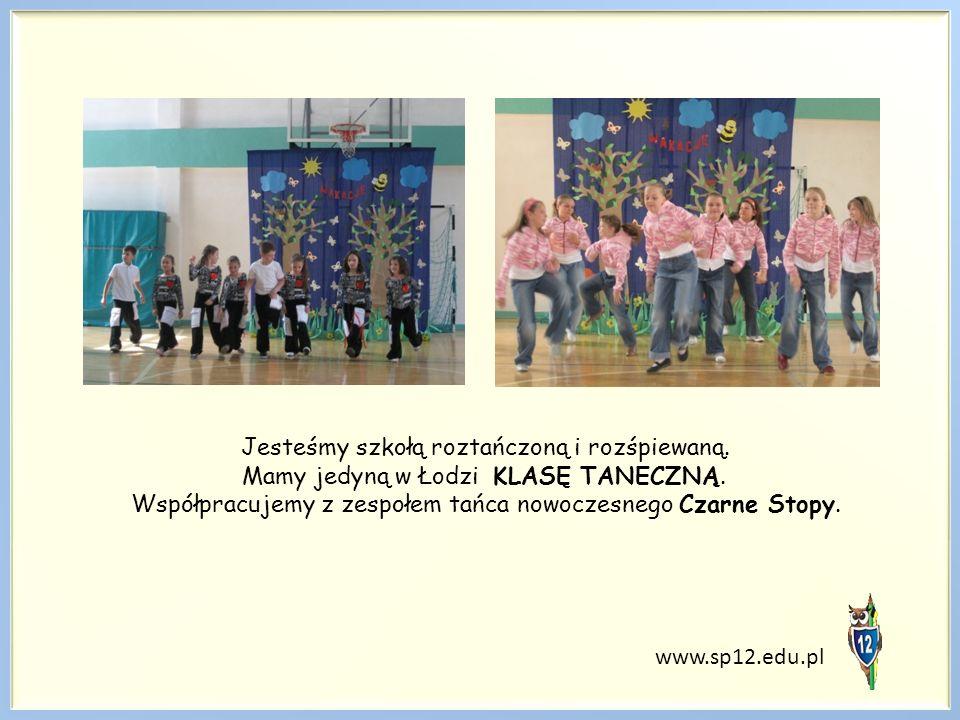 www.sp12.edu.pl Jesteśmy szkołą roztańczoną i rozśpiewaną. Mamy jedyną w Łodzi KLASĘ TANECZNĄ. Współpracujemy z zespołem tańca nowoczesnego Czarne Sto