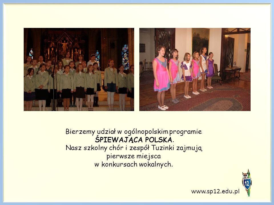 www.sp12.edu.pl Bierzemy udział w ogólnopolskim programie ŚPIEWAJĄCA POLSKA. Nasz szkolny chór i zespół Tuzinki zajmują pierwsze miejsca w konkursach