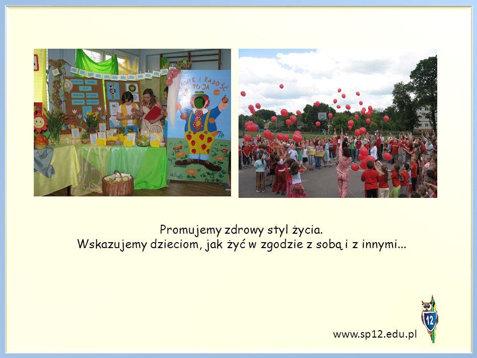 www.sp12.edu.pl Promujemy zdrowy styl życia. Wskazujemy dzieciom, jak żyć w zgodzie z sobą i z innymi...