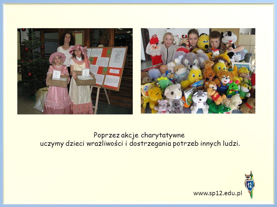 www.sp12.edu.pl Poprzez akcje charytatywne uczymy dzieci wrażliwości i dostrzegania potrzeb innych ludzi.