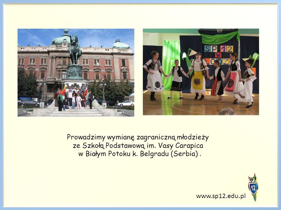 www.sp12.edu.pl Prowadzimy wymianę zagraniczną młodzieży ze Szkołą Podstawową im. Vasy Carapica w Białym Potoku k. Belgradu (Serbia).