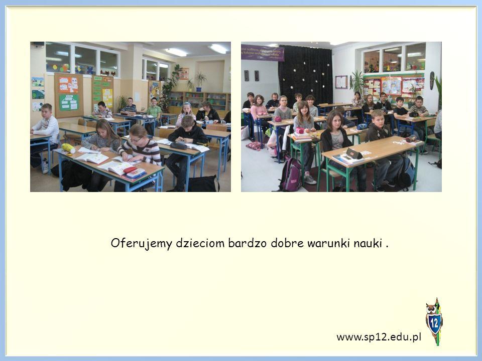 Oferujemy dzieciom bardzo dobre warunki nauki. www.sp12.edu.pl