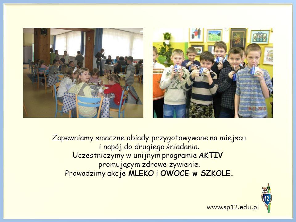 www.sp12.edu.pl Zapewniamy smaczne obiady przygotowywane na miejscu i napój do drugiego śniadania. Uczestniczymy w unijnym programie AKTIV promującym