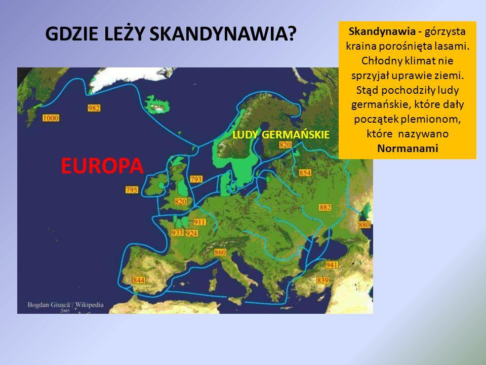 GDZIE LEŻY SKANDYNAWIA? EUROPA LUDY GERMAŃSKIE Skandynawia - górzysta kraina porośnięta lasami. Chłodny klimat nie sprzyjał uprawie ziemi. Stąd pochod