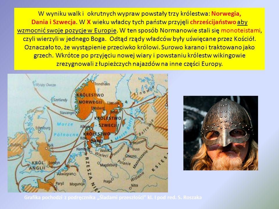 W wyniku walk i okrutnych wypraw powstały trzy królestwa: Norwegia, Dania i Szwecja. W X wieku władcy tych państw przyjęli chrześcijaństwo aby wzmocni