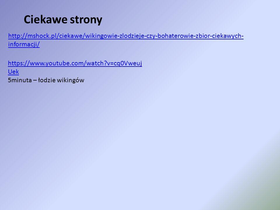 http://mshock.pl/ciekawe/wikingowie-zlodzieje-czy-bohaterowie-zbior-ciekawych- informacji/ Ciekawe strony https://www.youtube.com/watch?v=cq0Vweuj Uek