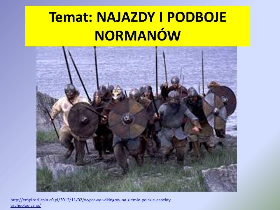 Temat: NAJAZDY I PODBOJE NORMANÓW http://empiresilesia.c0.pl/2012/11/02/wyprawy-wikingow-na-ziemie-polskie-aspekty- archeologiczne/