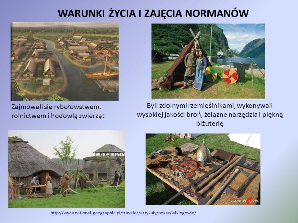 WARUNKI ŻYCIA I ZAJĘCIA NORMANÓW Zajmowali się rybołówstwem, rolnictwem i hodowlą zwierząt Byli zdolnymi rzemieślnikami, wykonywali wysokiej jakości b