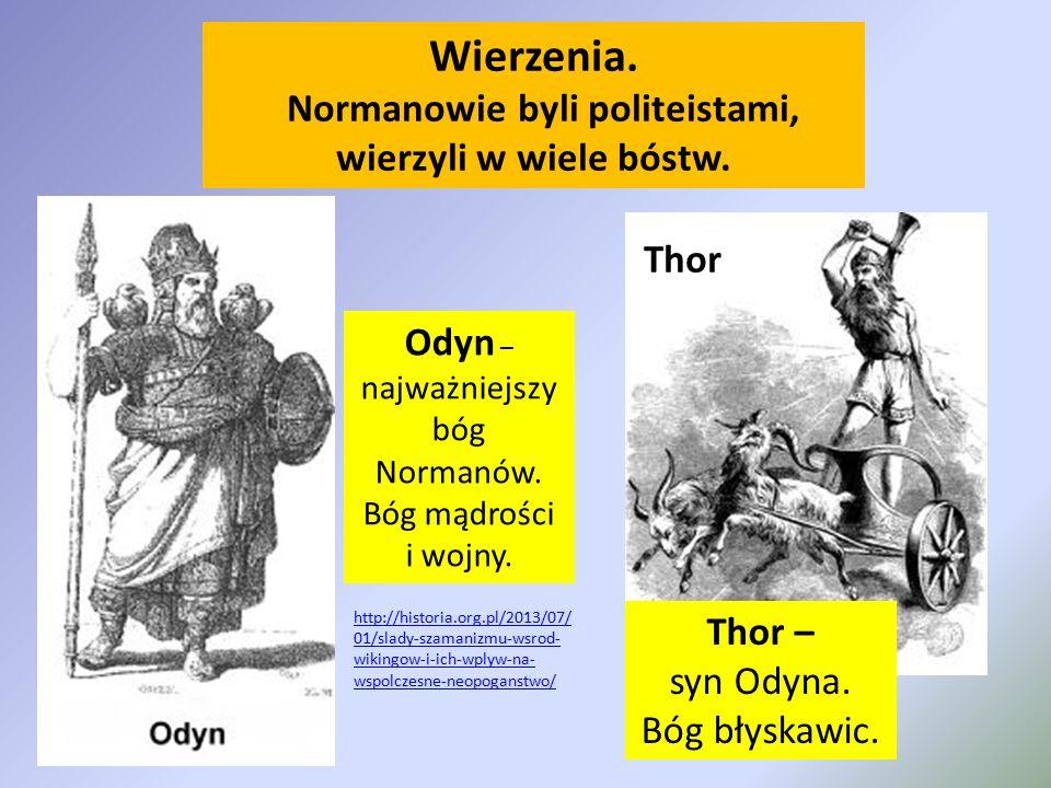 Wierzenia. Normanowie byli politeistami, wierzyli w wiele bóstw. Odyn – najważniejszy bóg Normanów. Bóg mądrości i wojny. Thor Thor – syn Odyna. Bóg b