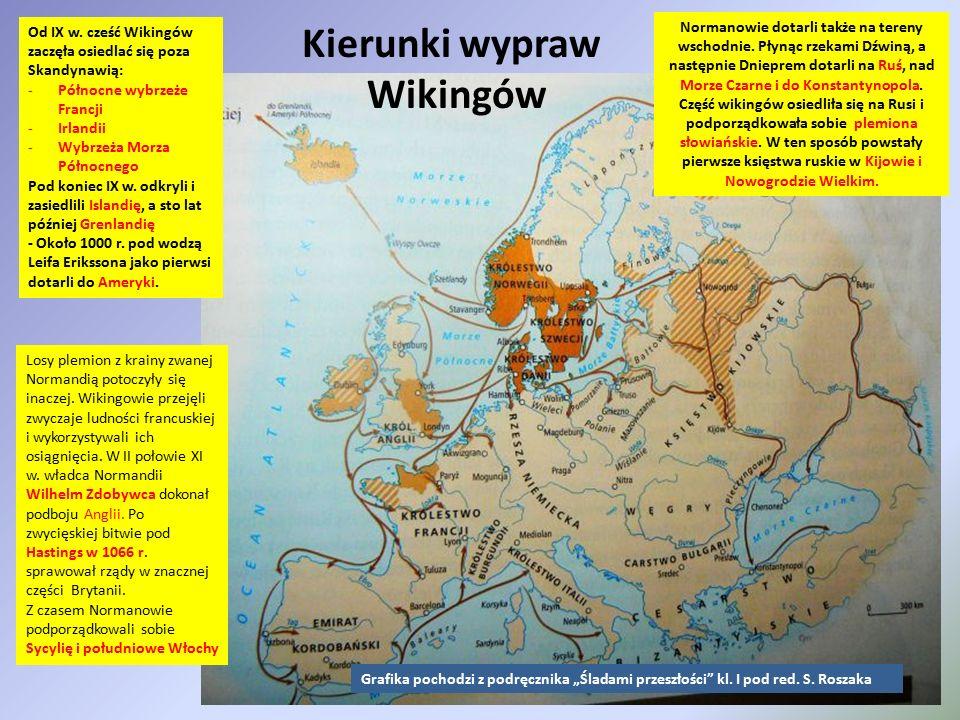 Kierunki wypraw Wikingów Od IX w. cześć Wikingów zaczęła osiedlać się poza Skandynawią: -Północne wybrzeże Francji -Irlandii -Wybrzeża Morza Północneg
