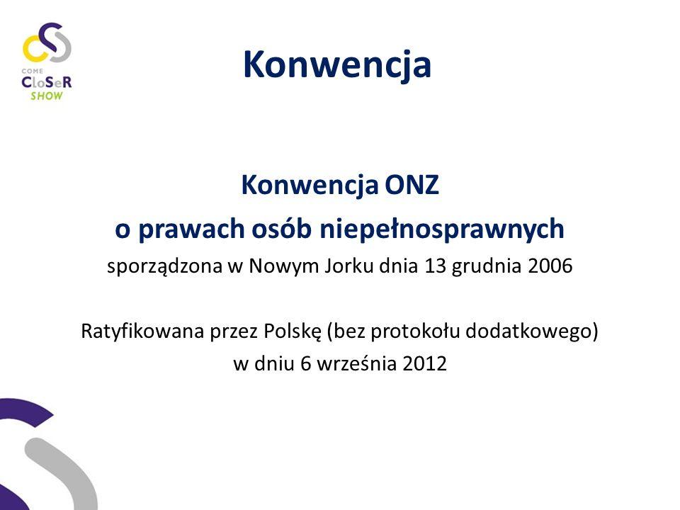 Konwencja Konwencja ONZ o prawach osób niepełnosprawnych sporządzona w Nowym Jorku dnia 13 grudnia 2006 Ratyfikowana przez Polskę (bez protokołu dodatkowego) w dniu 6 września 2012