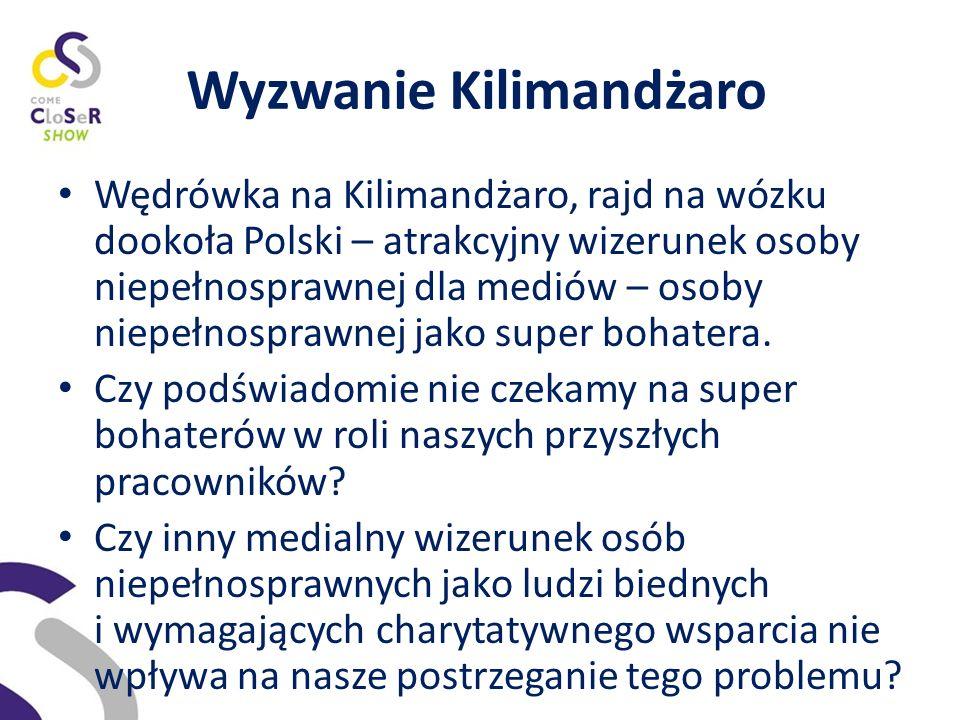 Wyzwanie Kilimandżaro Wędrówka na Kilimandżaro, rajd na wózku dookoła Polski – atrakcyjny wizerunek osoby niepełnosprawnej dla mediów – osoby niepełnosprawnej jako super bohatera.
