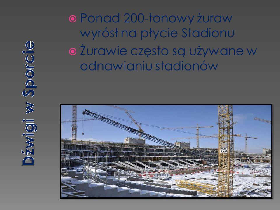  Ponad 200-tonowy żuraw wyrósł na płycie Stadionu  Żurawie często są używane w odnawianiu stadionów