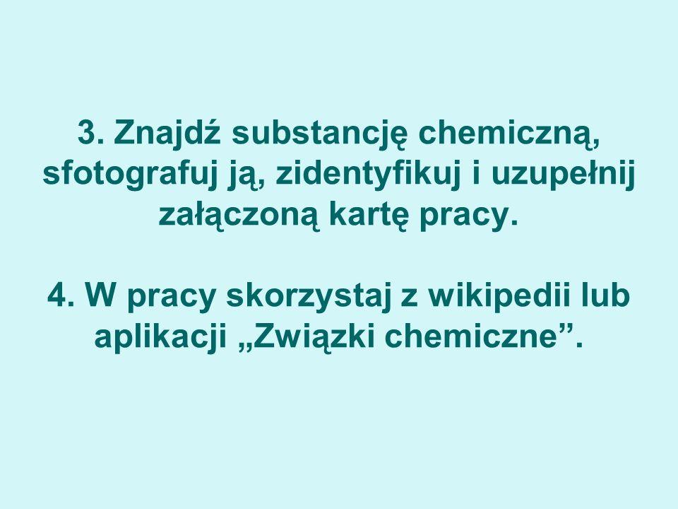 3.Znajdź substancję chemiczną, sfotografuj ją, zidentyfikuj i uzupełnij załączoną kartę pracy.