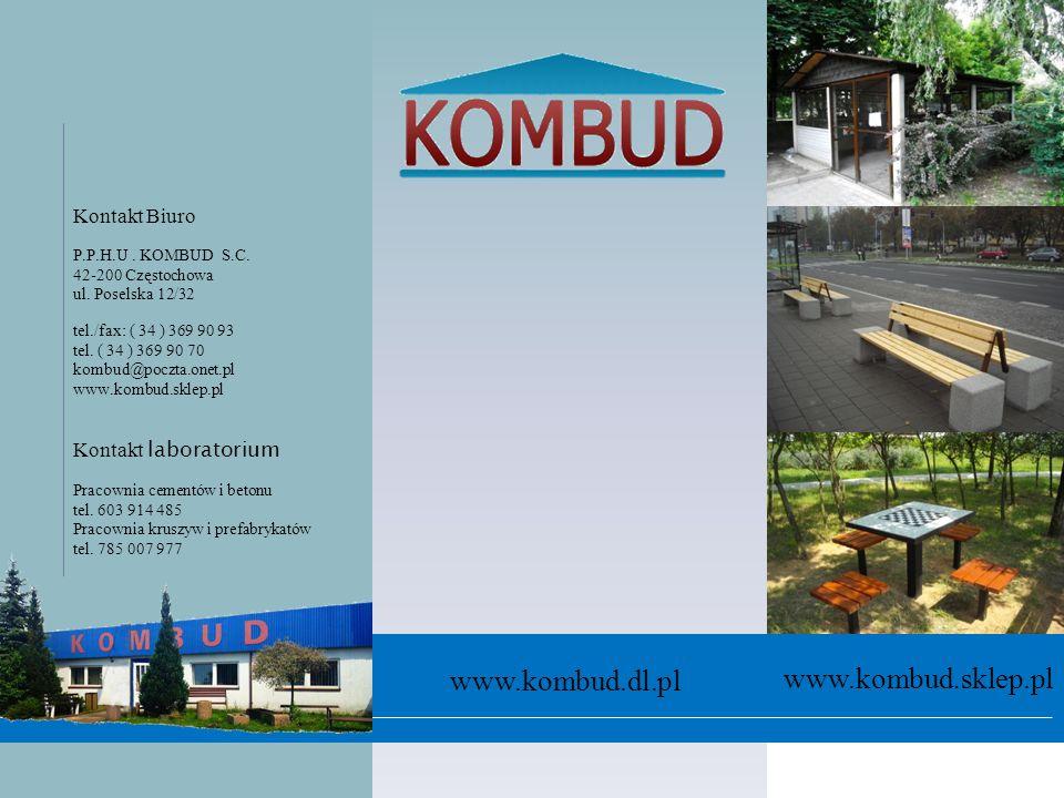 Kontakt Biuro P.P.H.U. KOMBUD S.C. 42-200 Częstochowa ul. Poselska 12/32 tel./fax: ( 34 ) 369 90 93 tel. ( 34 ) 369 90 70 kombud@poczta.onet.pl www.ko