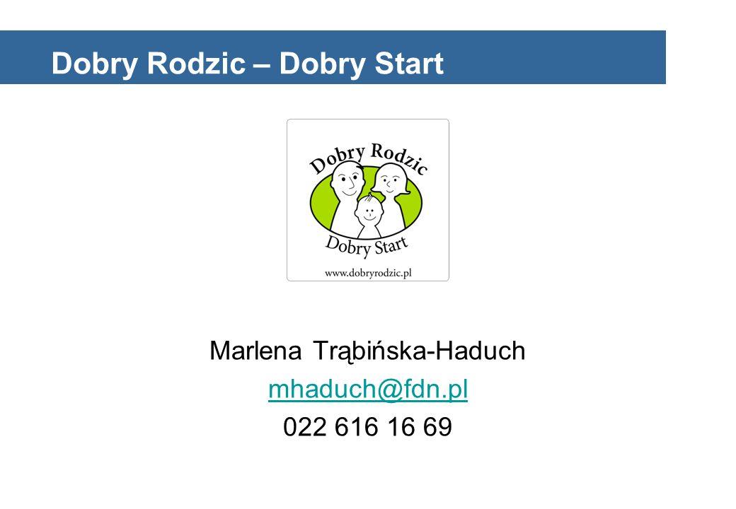 Dobry Rodzic – Dobry Start Marlena Trąbińska-Haduch mhaduch@fdn.pl 022 616 16 69