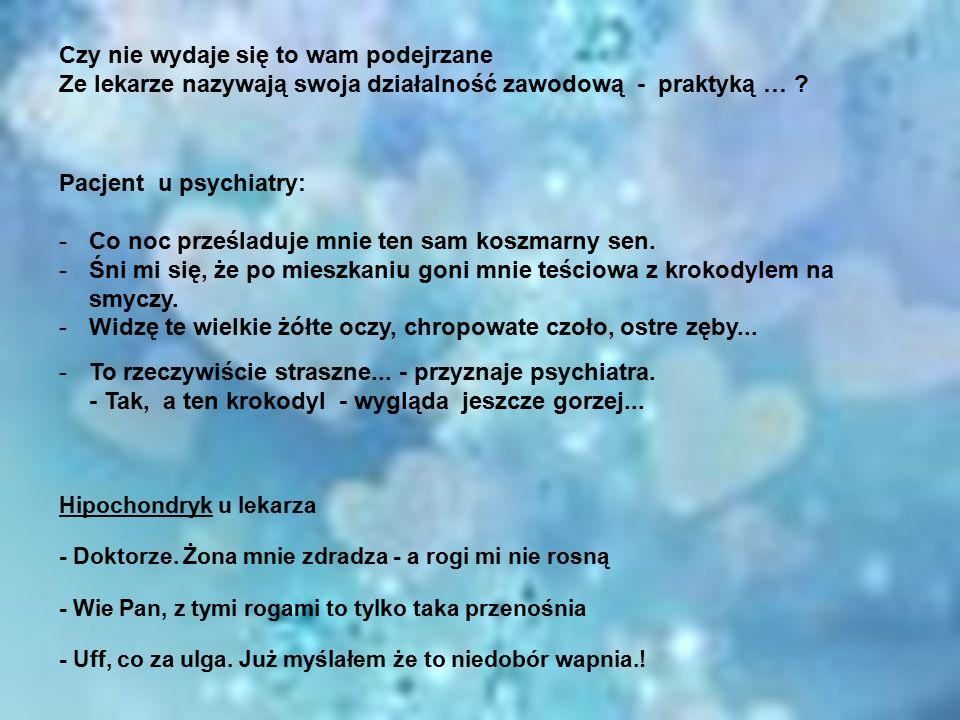 Pacjent u psychiatry: -Co noc prześladuje mnie ten sam koszmarny sen.