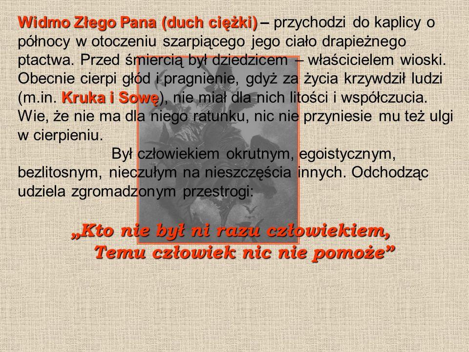 Bohaterowie: Niewierna żona - zabija własnego męża, aby nie dowiedział się o jej zdradzie (za czasów Bolesława Śmiałego zdrada była karana śmiercią).