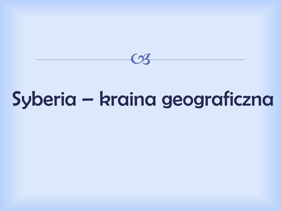 Syberia Kraina geograficzna w północnej Azji, wchodząca w skład Rosji, położona między Uralem na zachodzie, Oceanem Arktycznym na północy, działem wód zlewisk Oceanu Arktycznego i Spokojnego na wschodzie, oraz stepami Kazachstanu i Mongolii na południu.