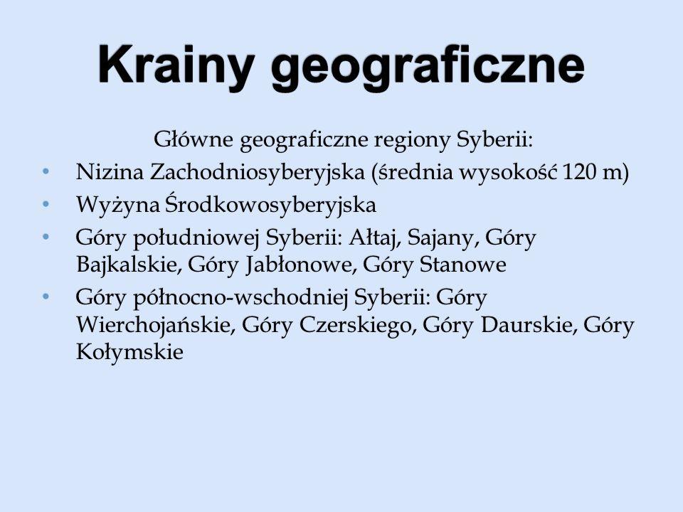 Główne geograficzne regiony Syberii: Nizina Zachodniosyberyjska (średnia wysokość 120 m) Nizina Zachodniosyberyjska (średnia wysokość 120 m) Wyżyna Śr