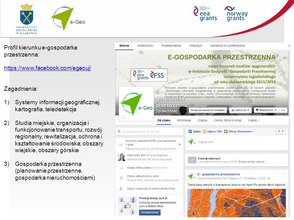 2 Profil kierunku e-gospodarka przestrzenna: https://www.facebook.com/egeouj/ Zagadnienia: 1)Systemy informacji geograficznej, kartografia, teledetekc