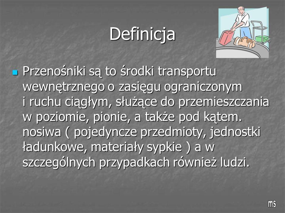 Definicja Przenośniki są to środki transportu wewnętrznego o zasięgu ograniczonym i ruchu ciągłym, służące do przemieszczania w poziomie, pionie, a także pod kątem.
