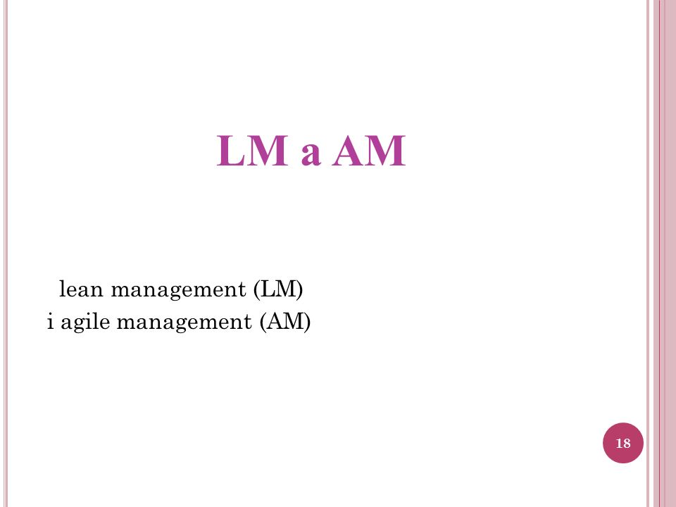 LM a AM lean management (LM) i agile management (AM) 18