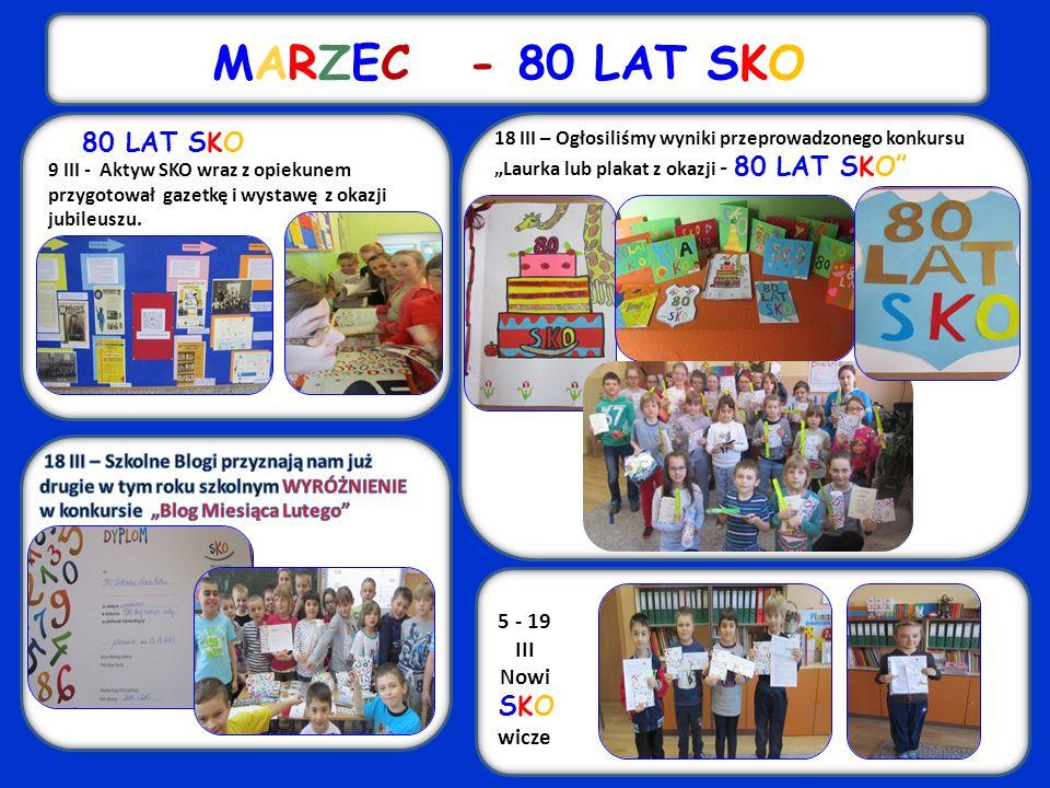MARZEC - 80 LAT SKO 80 LAT SKO 9 III - Aktyw SKO wraz z opiekunem przygotował gazetkę i wystawę z okazji jubileuszu.