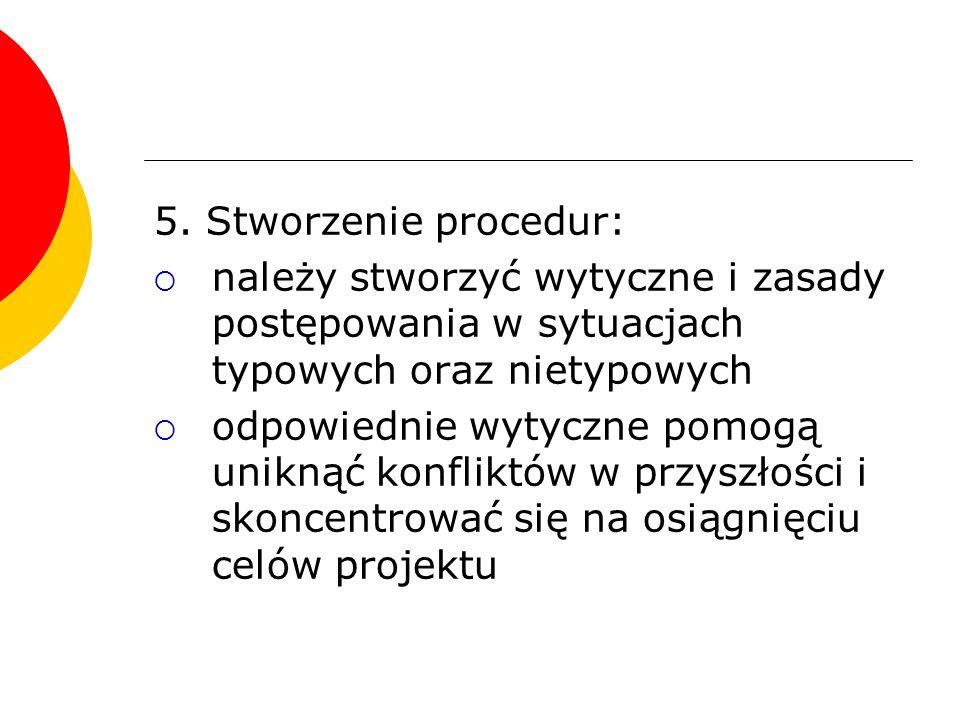 5. Stworzenie procedur:  należy stworzyć wytyczne i zasady postępowania w sytuacjach typowych oraz nietypowych  odpowiednie wytyczne pomogą uniknąć