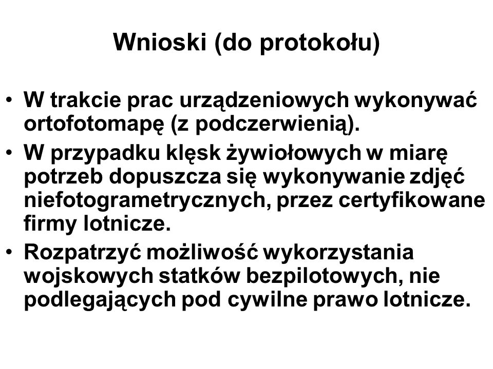 Wnioski (do protokołu) W trakcie prac urządzeniowych wykonywać ortofotomapę (z podczerwienią).