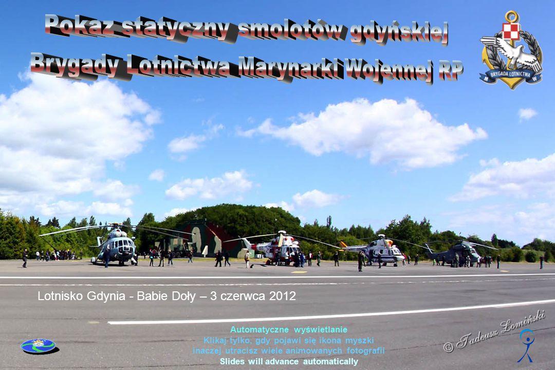 Automatyczne wyświetlanie Klikaj tylko, gdy pojawi się ikona myszki inaczej utracisz wiele animowanych fotografii Slides will advance automatically Lotnisko Gdynia - Babie Doły – 3 czerwca 2012