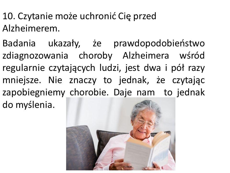 10. Czytanie może uchronić Cię przed Alzheimerem. Badania ukazały, że prawdopodobieństwo zdiagnozowania choroby Alzheimera wśród regularnie czytającyc