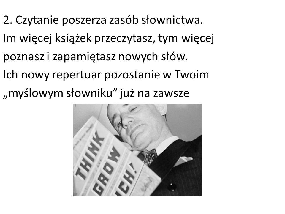 2. Czytanie poszerza zasób słownictwa. Im więcej książek przeczytasz, tym więcej poznasz i zapamiętasz nowych słów. Ich nowy repertuar pozostanie w Tw