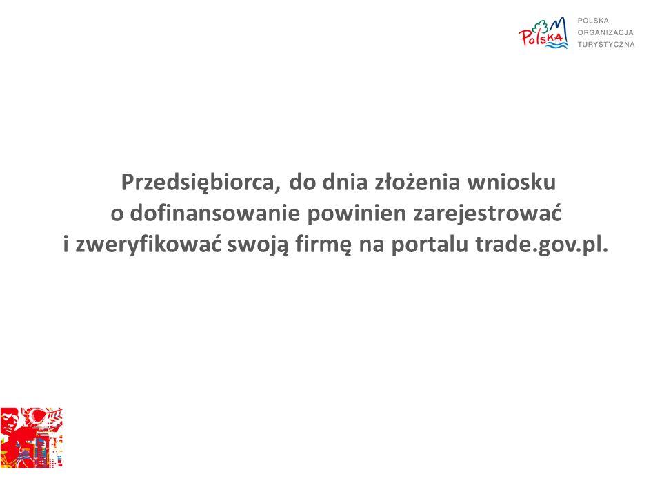 Przedsiębiorca, do dnia złożenia wniosku o dofinansowanie powinien zarejestrować i zweryfikować swoją firmę na portalu trade.gov.pl.