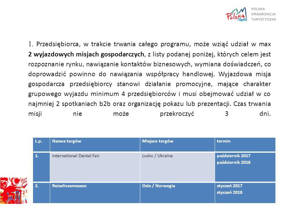 1. Przedsiębiorca, w trakcie trwania całego programu, może wziąć udział w max 2 wyjazdowych misjach gospodarczych, z listy podanej poniżej, których ce