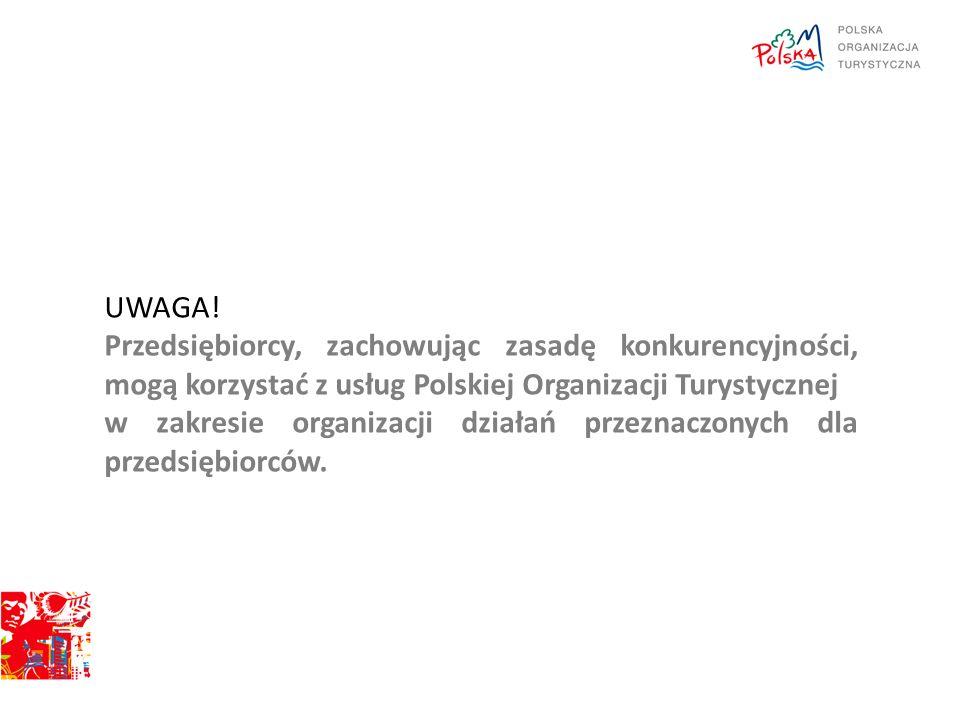UWAGA! Przedsiębiorcy, zachowując zasadę konkurencyjności, mogą korzystać z usług Polskiej Organizacji Turystycznej w zakresie organizacji działań prz