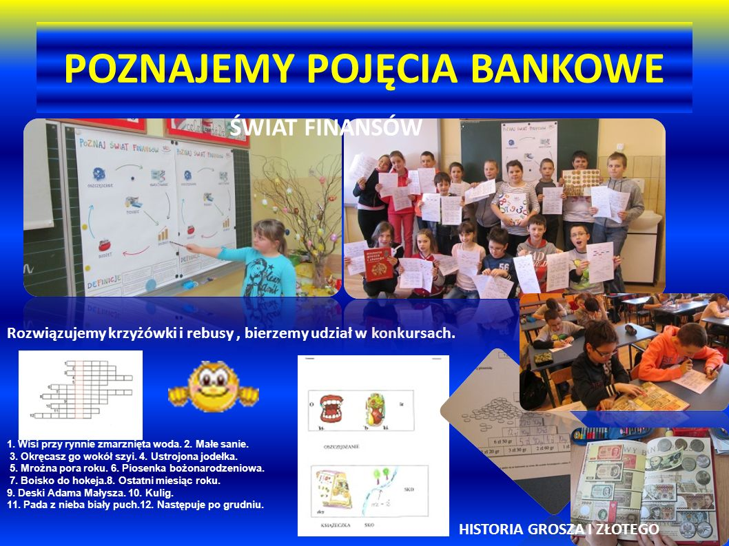 POZNAJEMY POJĘCIA BANKOWE Rozwiązujemy krzyżówki i rebusy, bierzemy udział w konkursach. 1. Wisi przy rynnie zmarznięta woda. 2. Małe sanie. 3. Okręca