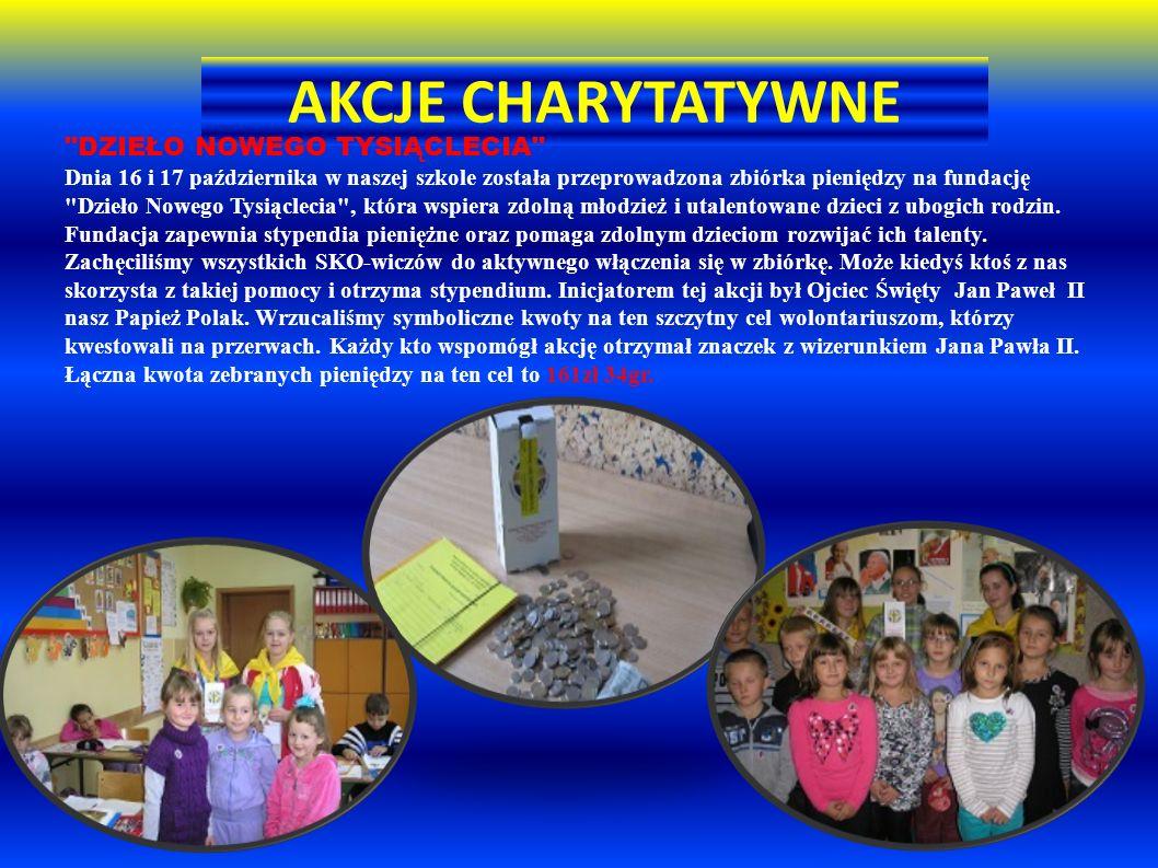 AKCJE CHARYTATYWNE DZIEŁO NOWEGO TYSIĄCLECIA Dnia 16 i 17 października w naszej szkole została przeprowadzona zbiórka pieniędzy na fundację Dzieło Nowego Tysiąclecia , która wspiera zdolną młodzież i utalentowane dzieci z ubogich rodzin.