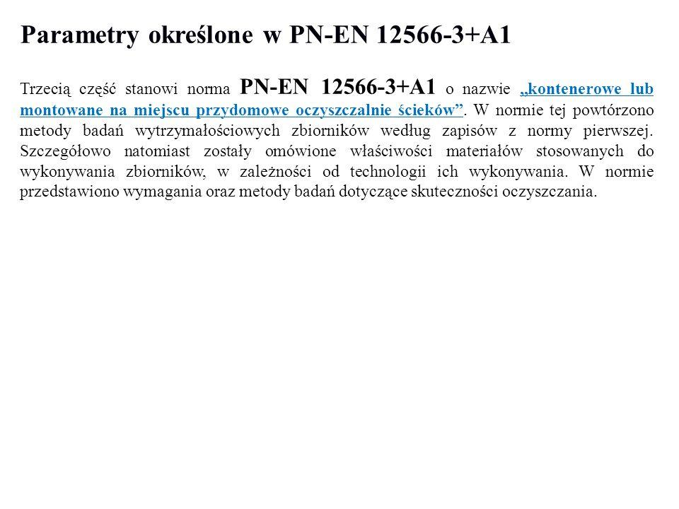 """Parametry określone w PN-EN 12566-3+A1 Trzecią część stanowi norma PN-EN 12566-3+A1 o nazwie """"kontenerowe lub montowane na miejscu przydomowe oczyszcz"""