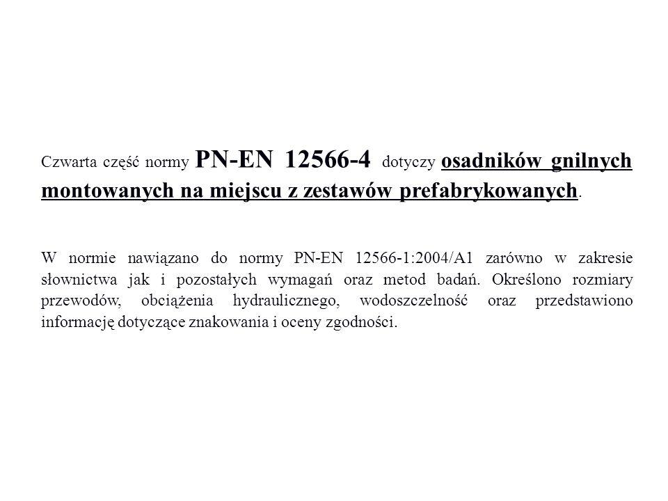 Czwarta część normy PN-EN 12566-4 dotyczy osadników gnilnych montowanych na miejscu z zestawów prefabrykowanych. W normie nawiązano do normy PN-EN 125