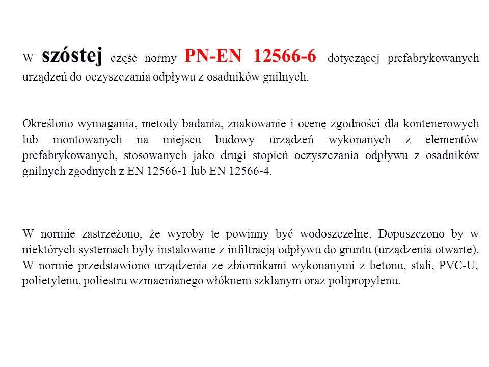 W szóstej część normy PN-EN 12566-6 dotyczącej prefabrykowanych urządzeń do oczyszczania odpływu z osadników gnilnych. Określono wymagania, metody bad