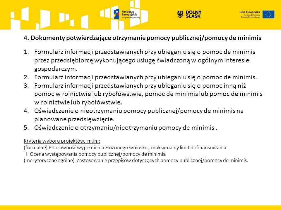 4. Dokumenty potwierdzające otrzymanie pomocy publicznej/pomocy de minimis 1.Formularz informacji przedstawianych przy ubieganiu się o pomoc de minimi