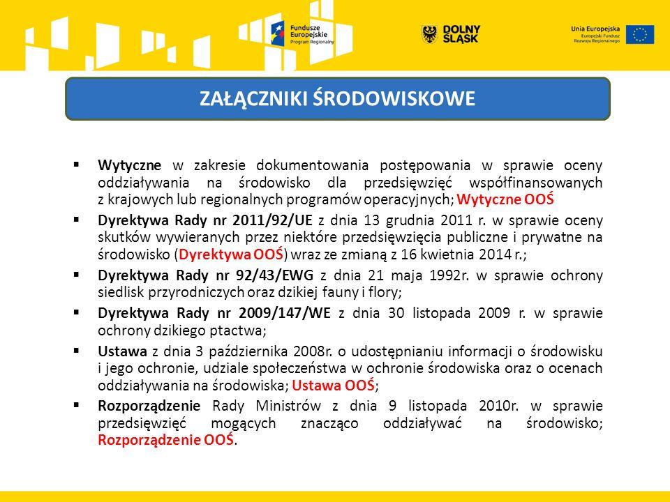 ZAŁĄCZNIKI ŚRODOWISKOWE  Wytyczne w zakresie dokumentowania postępowania w sprawie oceny oddziaływania na środowisko dla przedsięwzięć współfinansowanych z krajowych lub regionalnych programów operacyjnych; Wytyczne OOŚ  Dyrektywa Rady nr 2011/92/UE z dnia 13 grudnia 2011 r.