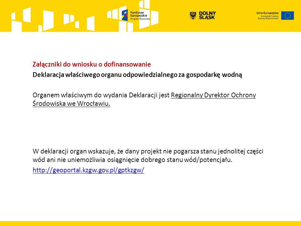 Załączniki do wniosku o dofinansowanie Deklaracja właściwego organu odpowiedzialnego za gospodarkę wodną Organem właściwym do wydania Deklaracji jest Regionalny Dyrektor Ochrony Środowiska we Wrocławiu.