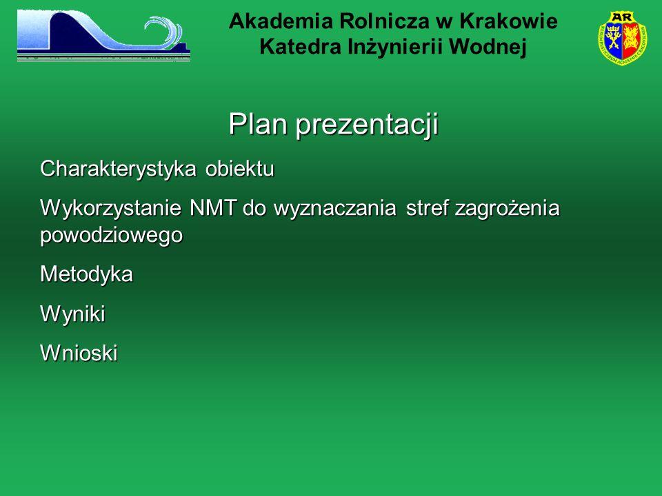 Plan prezentacji Charakterystyka obiektu Wykorzystanie NMT do wyznaczania stref zagrożenia powodziowego MetodykaWynikiWnioski Akademia Rolnicza w Krakowie Katedra Inżynierii Wodnej
