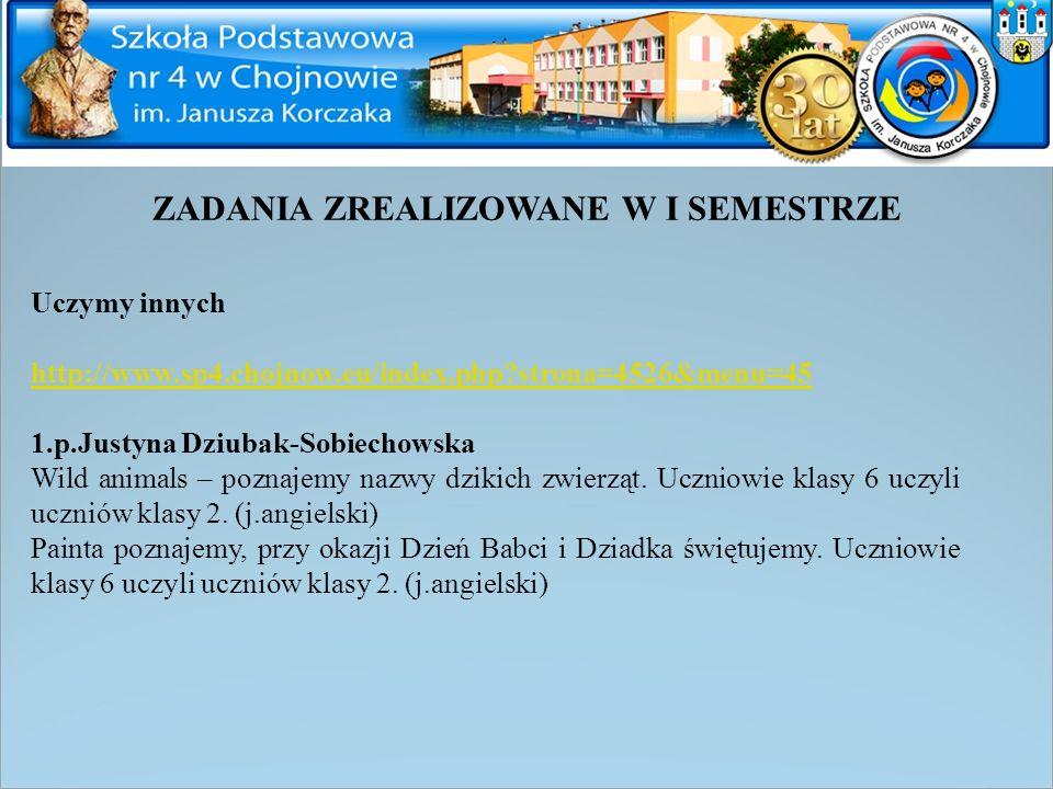 ZADANIA ZREALIZOWANE W I SEMESTRZE Uczymy innych http://www.sp4.chojnow.eu/index.php?strona=4526&menu=45 1.p.Justyna Dziubak-Sobiechowska Wild animals