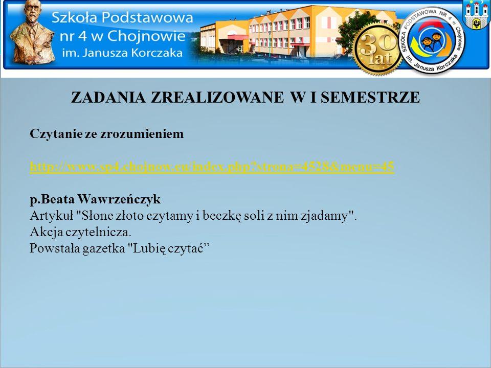 ZADANIA ZREALIZOWANE W I SEMESTRZE Czytanie ze zrozumieniem http://www.sp4.chojnow.eu/index.php?strona=4528&menu=45 p.Beata Wawrzeńczyk Artykuł