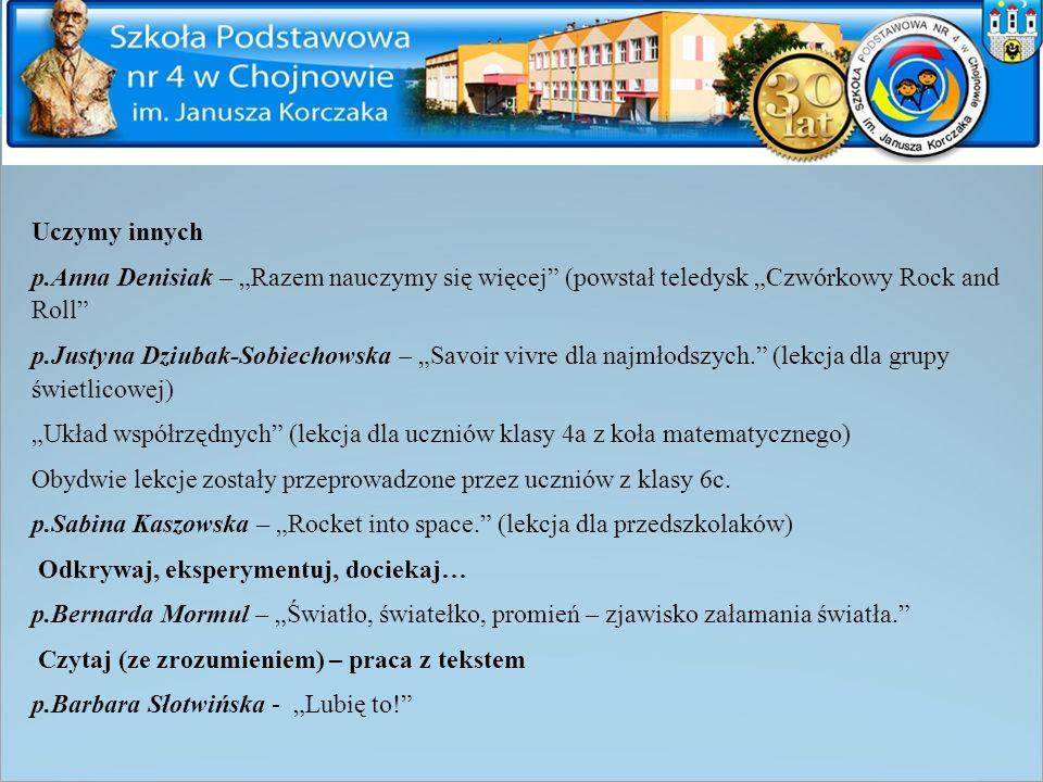 """Uczymy innych p.Anna Denisiak – """"Razem nauczymy się więcej"""" (powstał teledysk """"Czwórkowy Rock and Roll"""" p.Justyna Dziubak-Sobiechowska – """"Savoir vivre"""